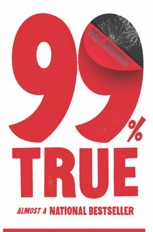 Cover of Paul McGowan's 99% True: Almost a National Bestseller