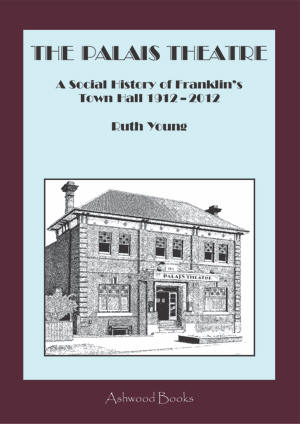 Cover of Ruth Young's The Palais Theatre: A Social History of Franklin's Town Hall 1912 – 2012