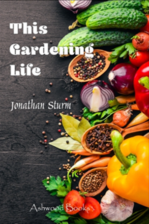 "Title: Cover of Jonathan Sturm's book ""This Gardening Life"""